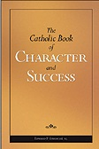 Book cover: 'The Catholic Book of Character and Success'