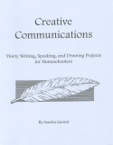Book cover: 'Creative Communications: Thirty Writing, Speaking, and Drawing Projects for Homeschoolers'