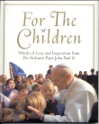 Book cover: 'For the Children: Words of Love and Inspiration from His Holiness Pope John Paul II'
