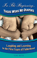 Book cover: 'In the Beginning...There Were No Diapers Laughing and Learning in the First Years of Fatherhood'