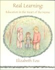 Book cover: 'Real Learning: Education in the Heart of the Home'