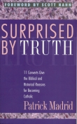 Book cover: 'Surprised by Truth: 11 Converts Give the Biblical and Historical Reasons for Becoming Catholic'